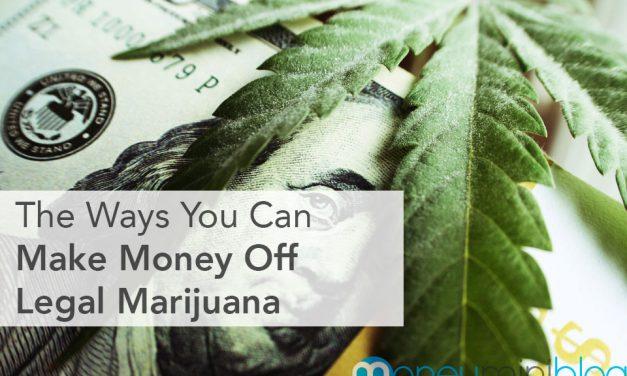 The Ways You Can Make Money Off Legal Marijuana