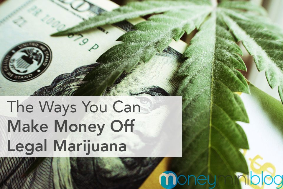 The Ways You Can Make Money Off Legal Marijuana