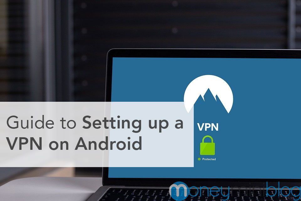 Guide to Setting up a VPN on Android to Enhance Privacy and Security