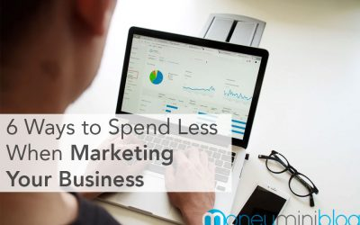 6 Ways to Spend Less When Marketing Your Business