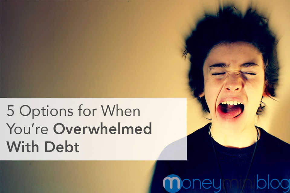 5 Options for When You're Overwhelmed with Debt