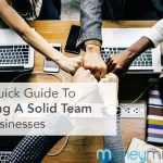 The Quick Guide To Building A Solid Team For Businesses