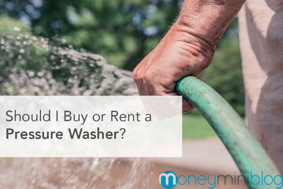 Should I Buy or Rent a Pressure Washer?