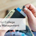 Affording Your Undergrad Life: 7 Tips for College Money Management