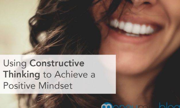 Using Constructive Thinking to Achieve a Positive Mindset