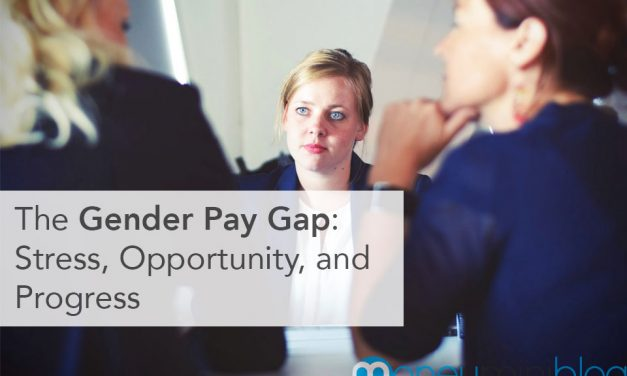 The Gender Pay Gap: Stress, Opportunity, and Progress