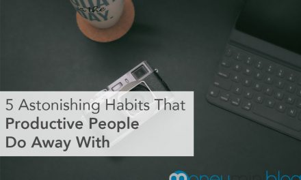 5 Astonishing Habits That Productive People Do Away With