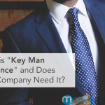 "What is ""Key Man Insurance"" and Does Your Company Need It?"