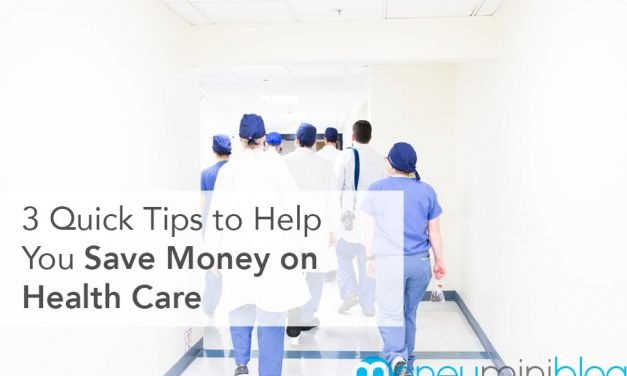 3 Quick Tips to Help You Save Money on Health Care