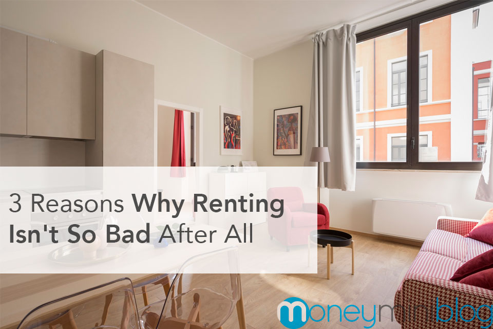 3 Reasons Why Renting Isn't So Bad After All