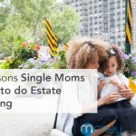 4 Reasons Single Moms Need to do Estate Planning