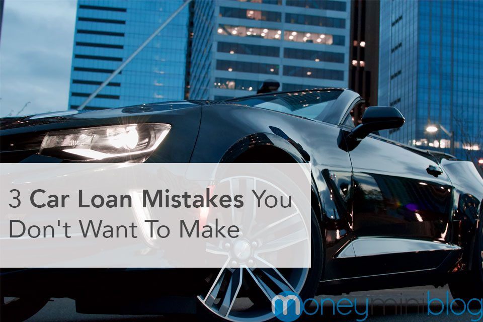3 Car Loan Mistakes You Don't Want To Make