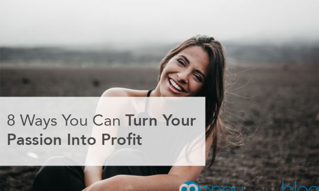8 Ways You Can Turn Your Passion Into Profit