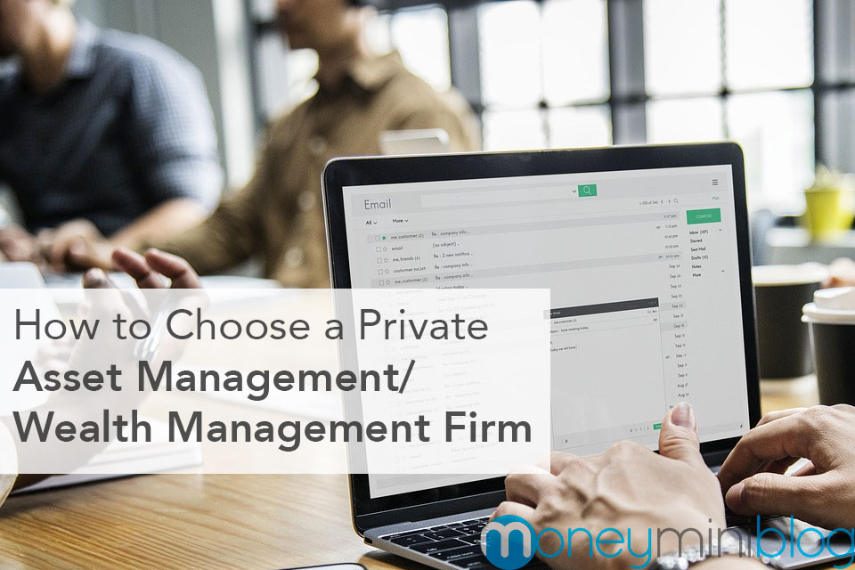 How to Choose a Private Asset Management/Wealth Management Firm