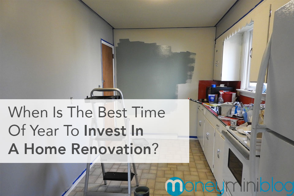 When Is The Best Time Of Year To Invest In A Home Renovation?