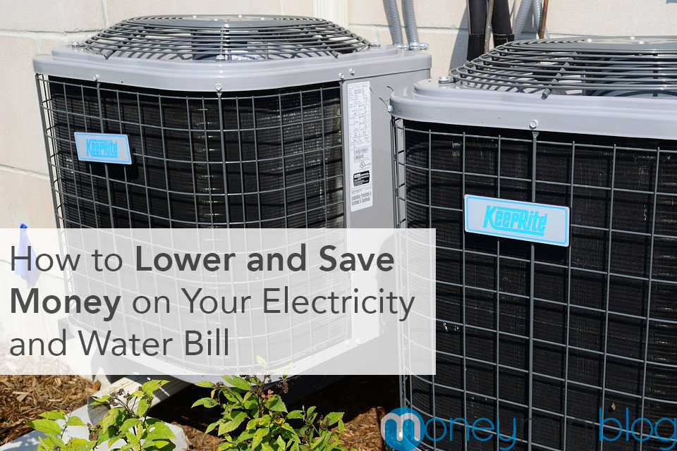 How to Lower and Save Money on Your Electricity and Water Bill