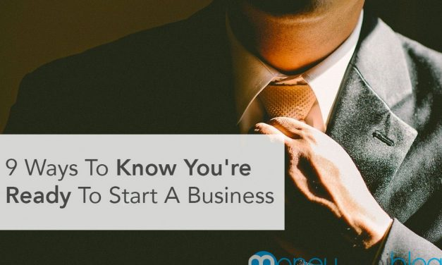 9 Ways To Know You're Ready To Start A Business