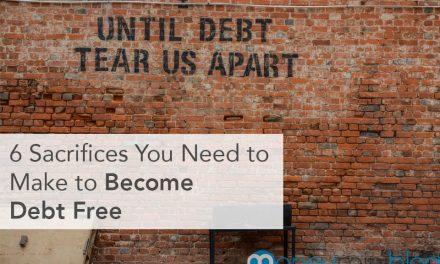 6 Sacrifices You Need to Make to Become Debt Free