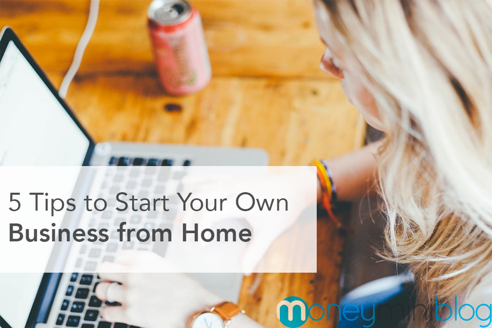 5 Tips to Start Your Own Business from Home