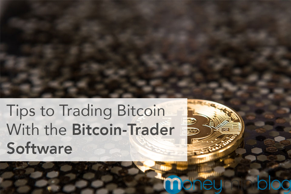 Tips to Trading Bitcoin With the Bitcoin-Trader Software