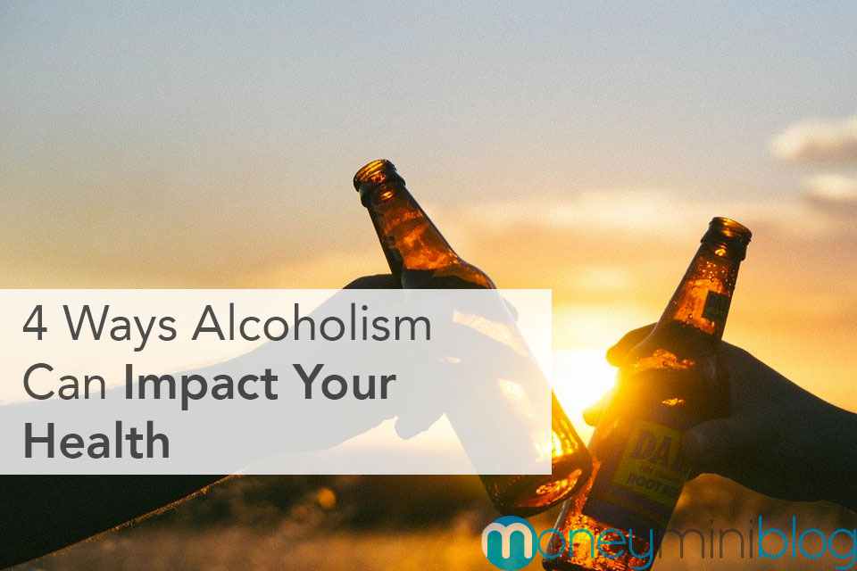 4 Ways Alcoholism Can Impact Your Health