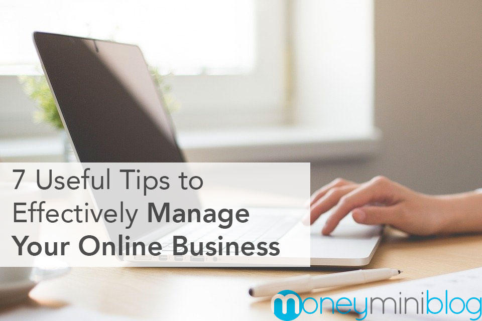7 Useful Tips on How to Effectively Manage Your Online Business