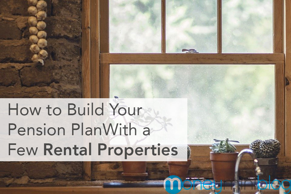 How to Build Your Pension Plan by Owning and Running a Few Rental Properties