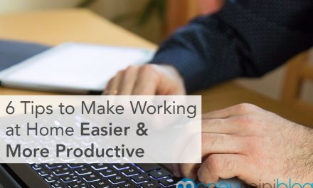 6 Tips to Make Working at Home Easier & More Productive