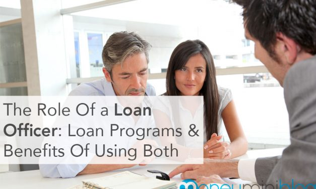 The Role Of a Loan Officer: Loan Programs & Benefits Of Using Both