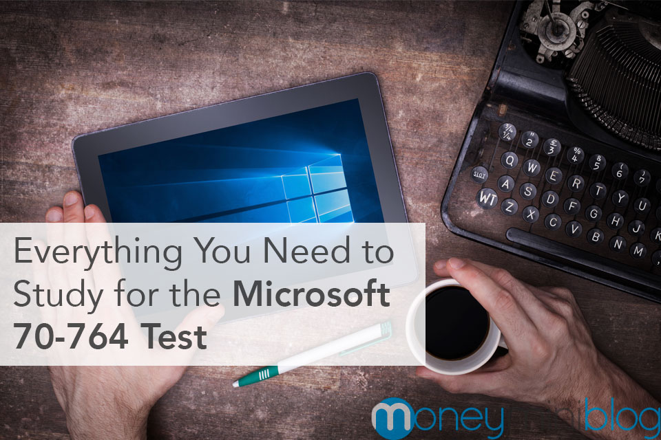Everything You Need to Study for the Microsoft 70-764 Test
