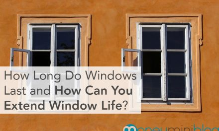 How Long Do Windows Last and How Can You Extend the Lives of Yours?