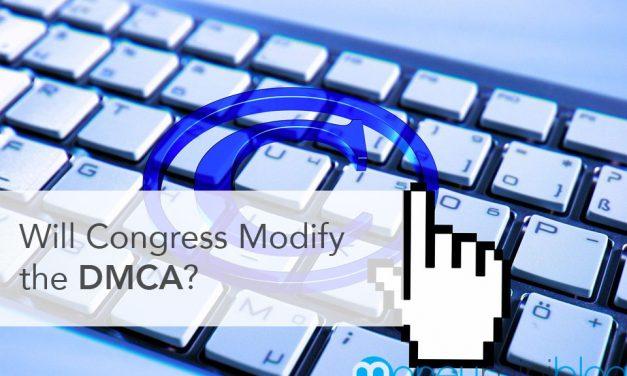 Will Congress Modify the DMCA?