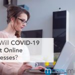 How Will COVID-19 Affect Online Businesses?