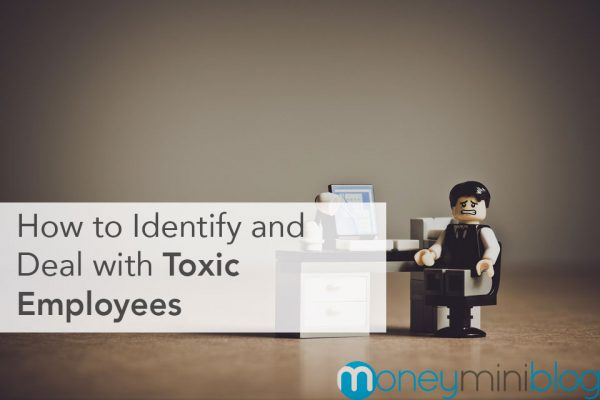 How to Identify and Deal With Your Company's Toxic Employees