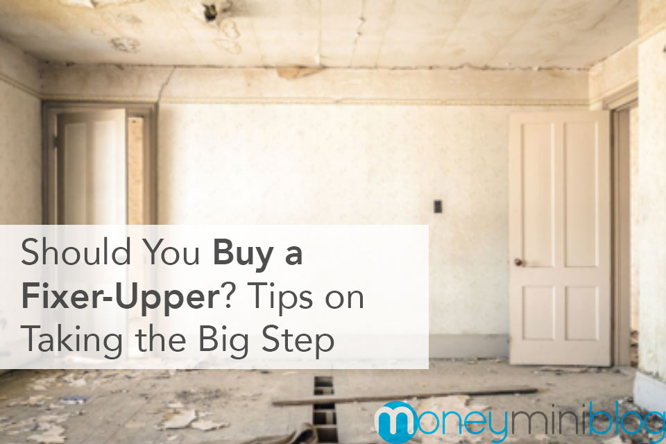 Should You Buy a Fixer-Upper? Tips on Taking the Big Step
