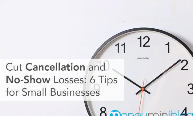 Cut Losses From Cancellations and No-Shows: 6 Tips for Small Businesses
