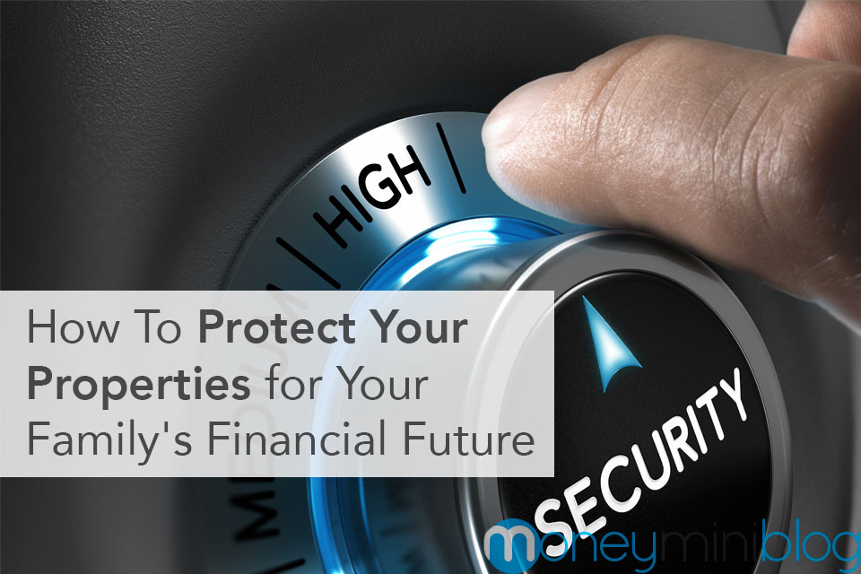 How To Protect Your Properties For Your Family's Financial Future
