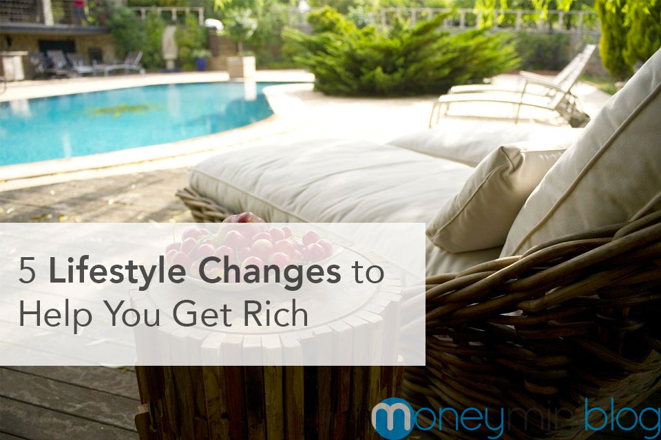 5 Lifestyle Changes to Help You Get Rich