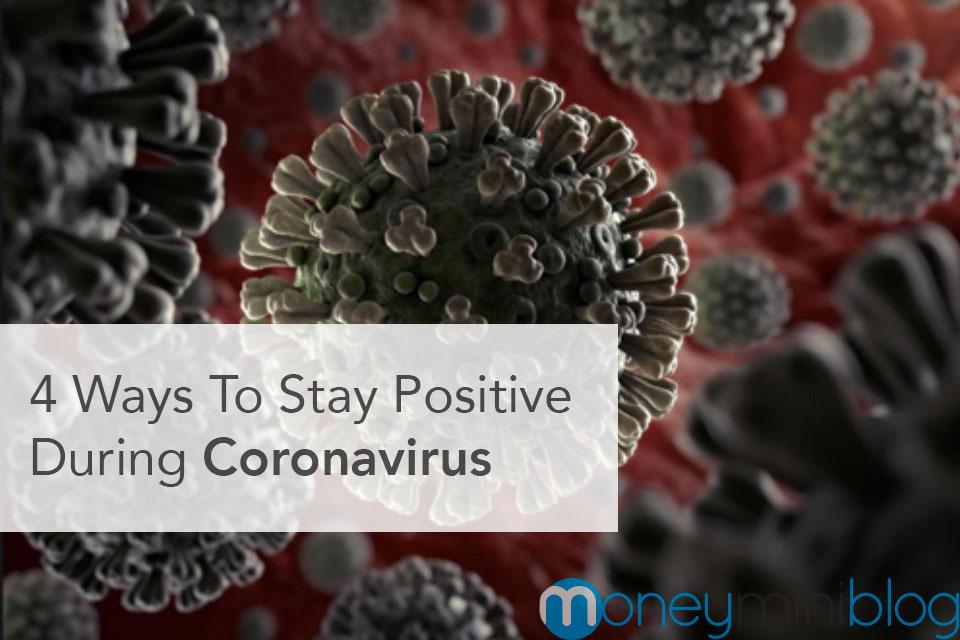 4 Ways To Stay Positive During Coronavirus