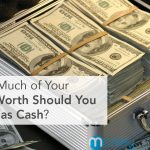How Much of Your Net Worth Should You Have as Cash?