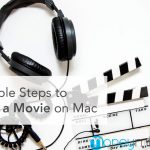 9 Simple Steps to Make a Movie on Mac