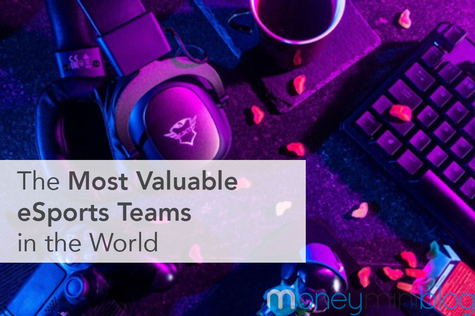 The Most Valuable eSports Teams in the World