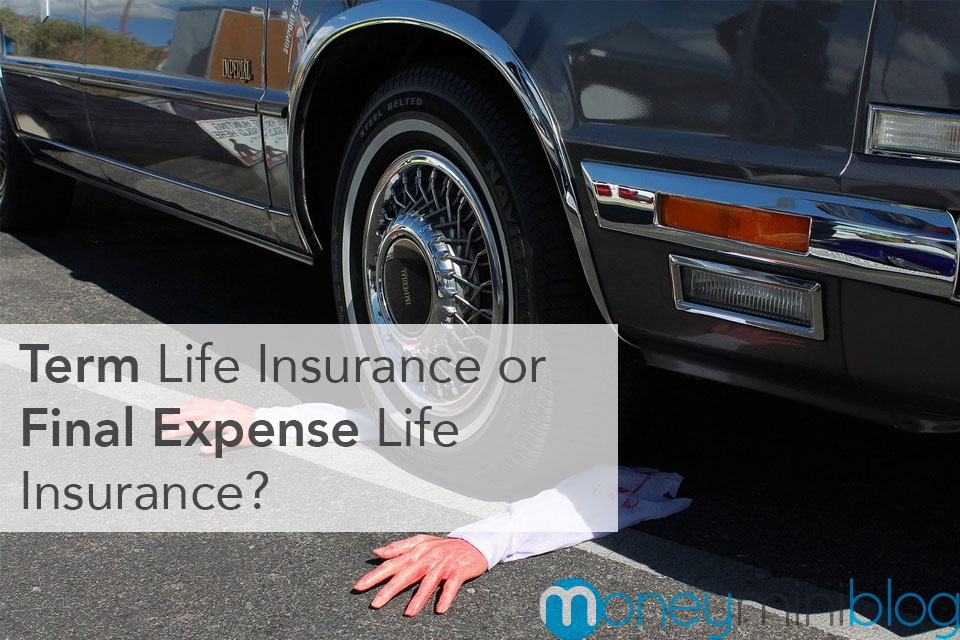Term Life Insurance or Final Expense Life Insurance — Which One Do You Need?