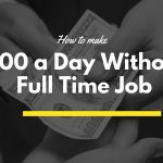How to Make $100 a Day Without Having a Full-Time Job