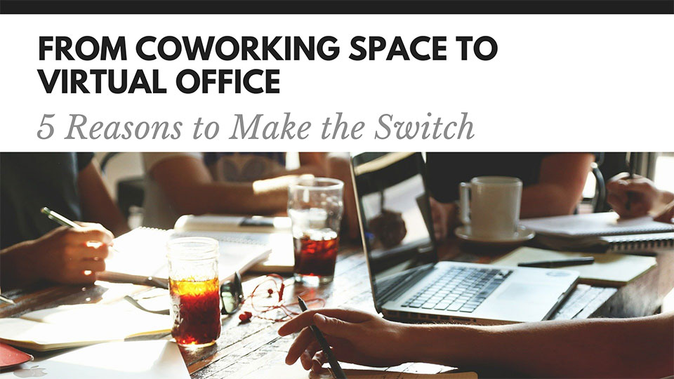 From Coworking Space to Virtual Office: 5 Reasons to Make the Switch
